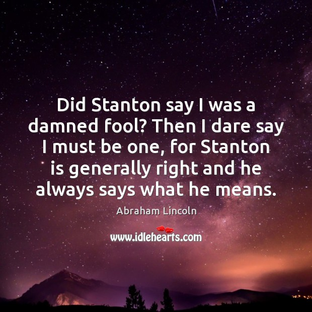 Image, Did Stanton say I was a damned fool? Then I dare say