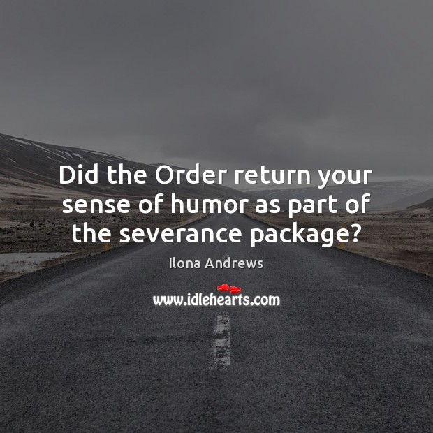 Image, Did the Order return your sense of humor as part of the severance package?