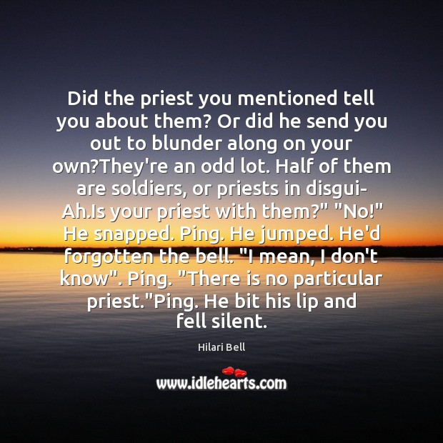 Did the priest you mentioned tell you about them? Or did he Hilari Bell Picture Quote