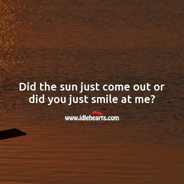 Did the sun just come out or did you just smile at me? Flirty Quotes Image