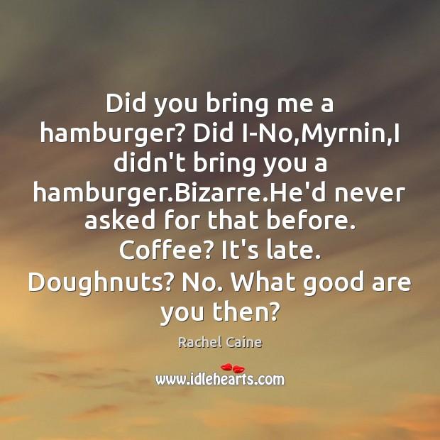Image, Did you bring me a hamburger? Did I-No,Myrnin,I didn't bring