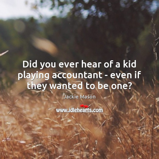 Image, Did you ever hear of a kid playing accountant – even if they wanted to be one?