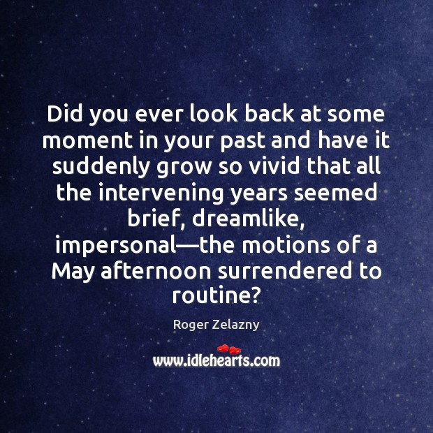 Did you ever look back at some moment in your past and Image