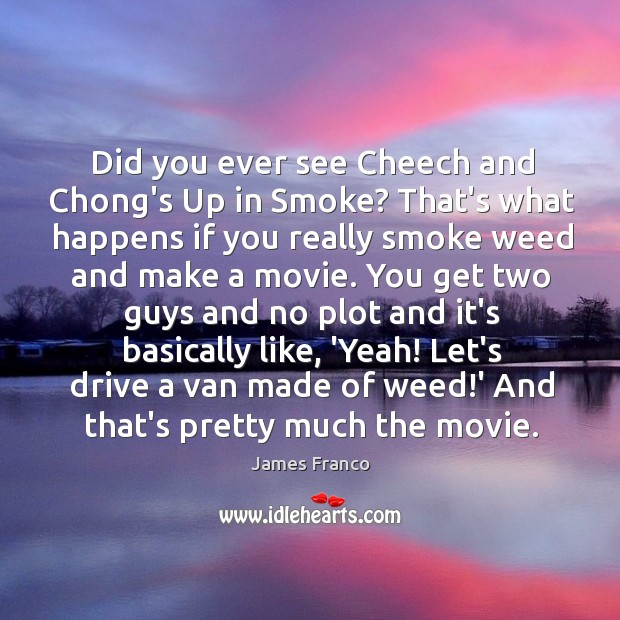 Did you ever see Cheech and Chong's Up in Smoke? That's what Image