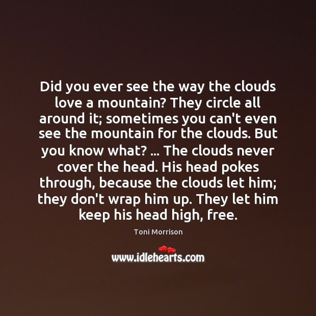 Did you ever see the way the clouds love a mountain? They Image