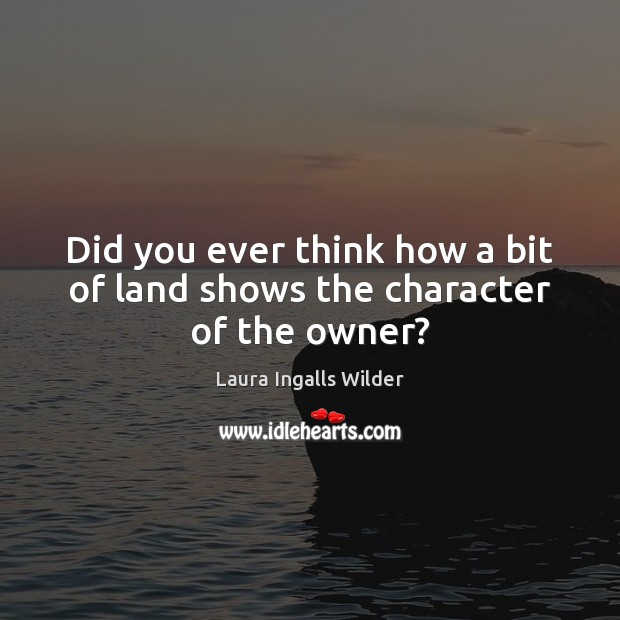 Image, Did you ever think how a bit of land shows the character of the owner?