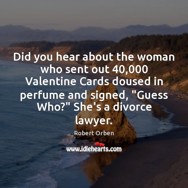 Did you hear about the woman who sent out 40,000 Valentine Cards doused Robert Orben Picture Quote