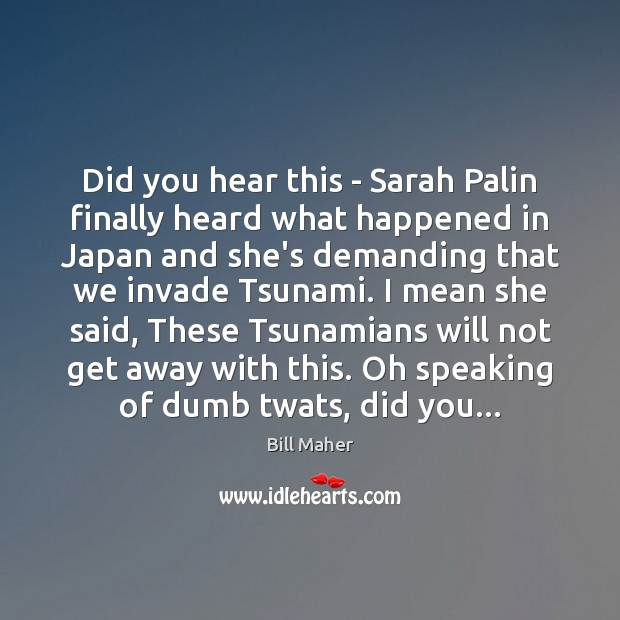 Did you hear this – Sarah Palin finally heard what happened in Bill Maher Picture Quote