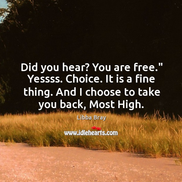 """Image, Did you hear? You are free."""" Yessss. Choice. It is a fine"""