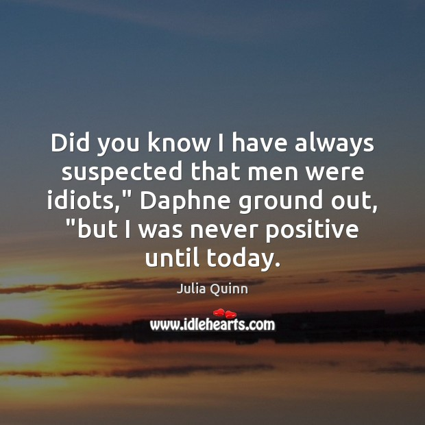 """Did you know I have always suspected that men were idiots,"""" Daphne Image"""