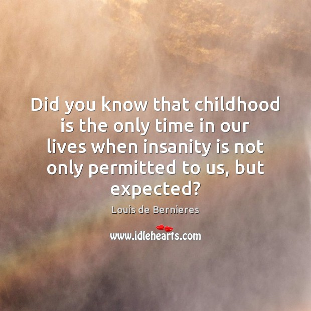 Did you know that childhood is the only time in our lives Childhood Quotes Image
