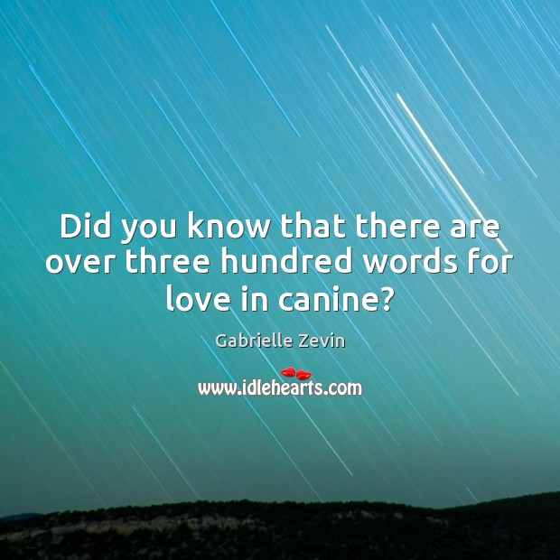 Did you know that there are over three hundred words for love in canine? Gabrielle Zevin Picture Quote