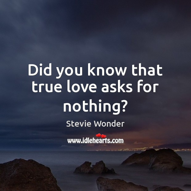 Image, Did you know that true love asks for nothing?