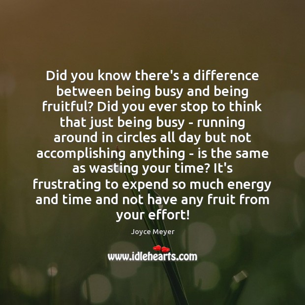 Did you know there's a difference between being busy and being fruitful? Joyce Meyer Picture Quote