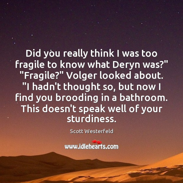 Did you really think I was too fragile to know what Deryn Image