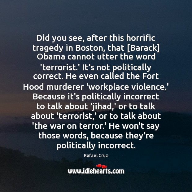 Did you see, after this horrific tragedy in Boston, that [Barack] Obama Image