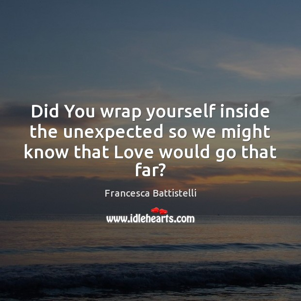 Did You wrap yourself inside the unexpected so we might know that Love would go that far? Image
