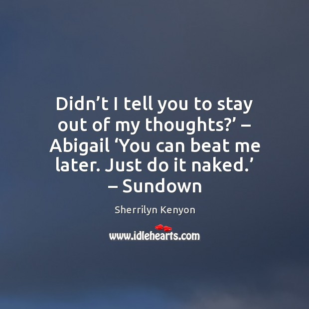 Image, Didn't I tell you to stay out of my thoughts?' – Abigail '