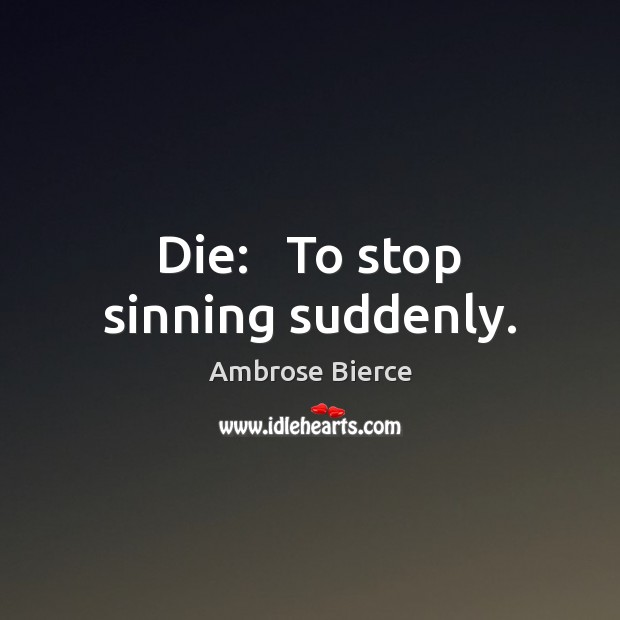 Image, Die:   To stop sinning suddenly.