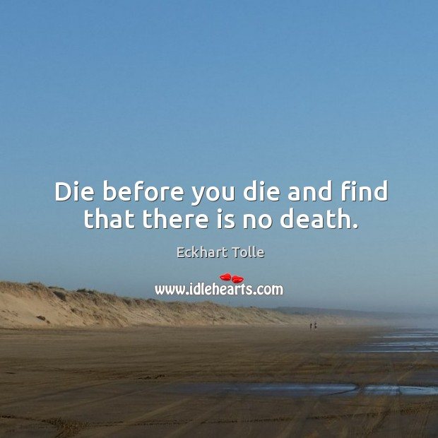 Die before you die and find that there is no death. Image