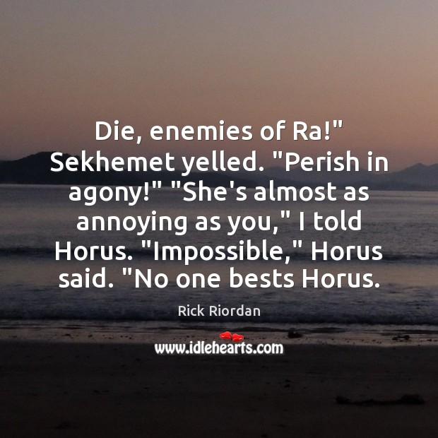 "Die, enemies of Ra!"" Sekhemet yelled. ""Perish in agony!"" ""She's almost as Rick Riordan Picture Quote"