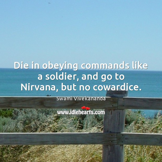 Image, Die in obeying commands like a soldier, and go to Nirvana, but no cowardice.