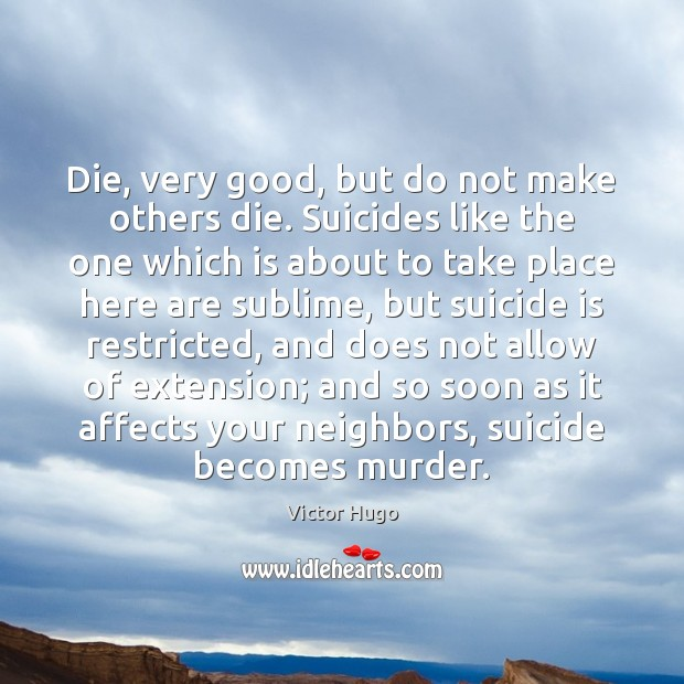 Die, very good, but do not make others die. Suicides like the Image