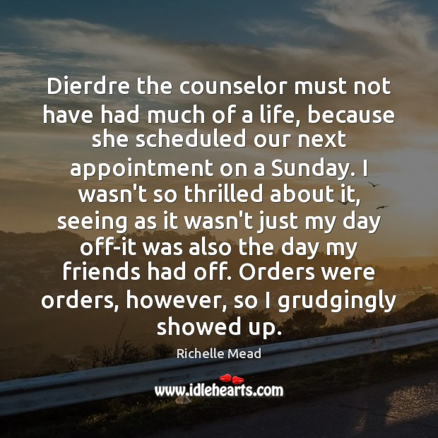 Image, Dierdre the counselor must not have had much of a life, because