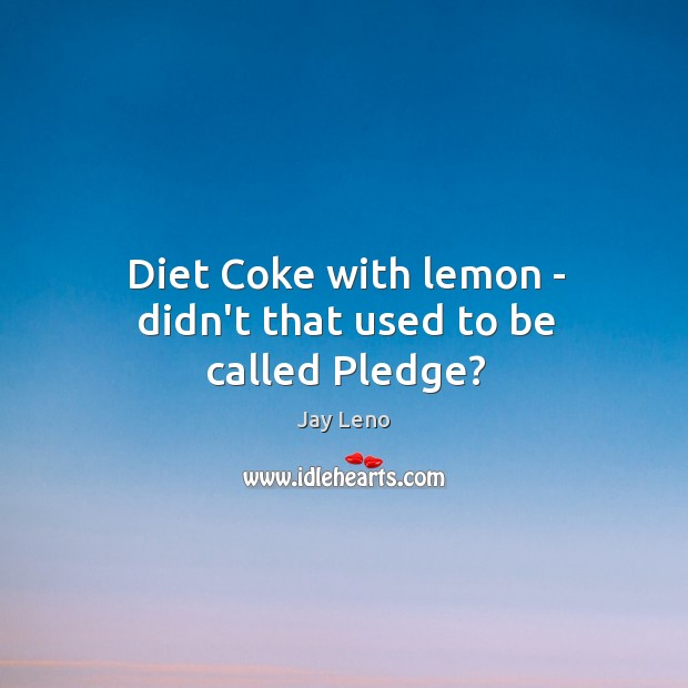 Diet Coke with lemon – didn't that used to be called Pledge? Image