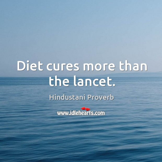 Diet cures more than the lancet. Hindustani Proverbs Image