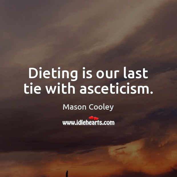 Dieting is our last tie with asceticism. Mason Cooley Picture Quote