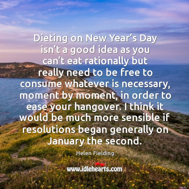 Dieting on new year's day isn't a good idea as you can't eat rationally but really Image