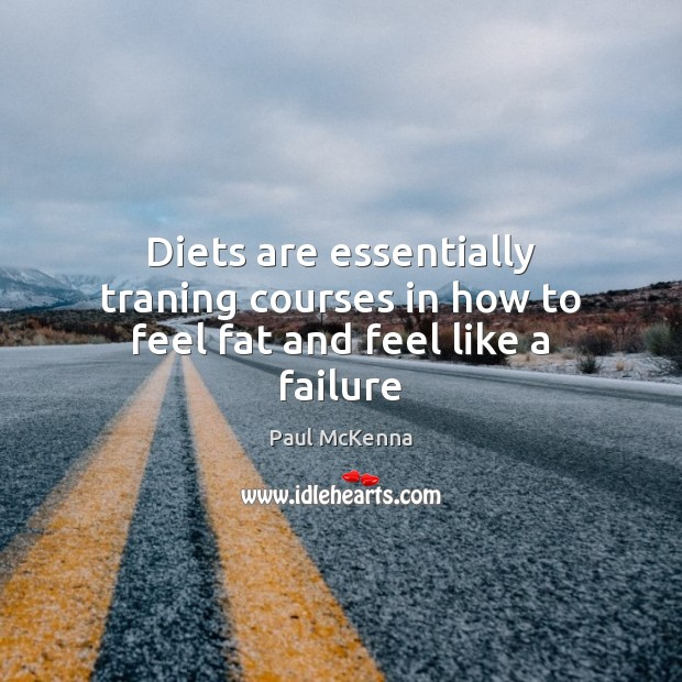 Image, Diets are essentially traning courses in how to feel fat and feel like a failure