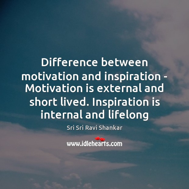 Difference between motivation and inspiration – Motivation is external and short lived. Image