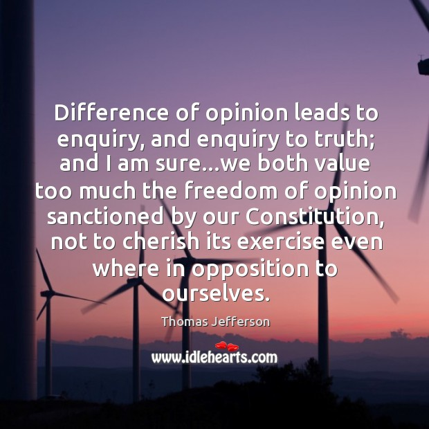 Difference of opinion leads to enquiry, and enquiry to truth; and I Image