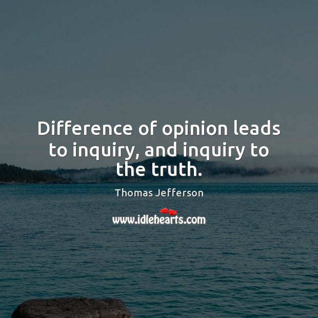 Image, Difference of opinion leads to inquiry, and inquiry to the truth.