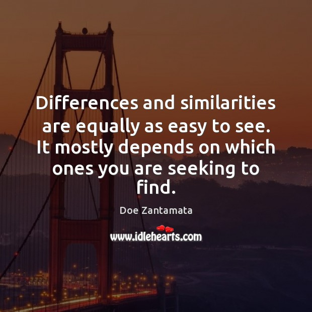 Differences and similarities are equally as easy to see. Doe Zantamata Picture Quote