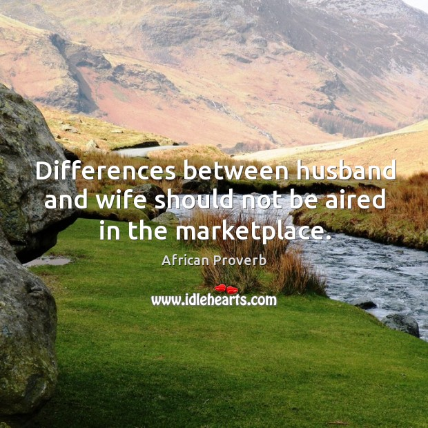 Image, Differences between husband and wife should not be aired in the marketplace.