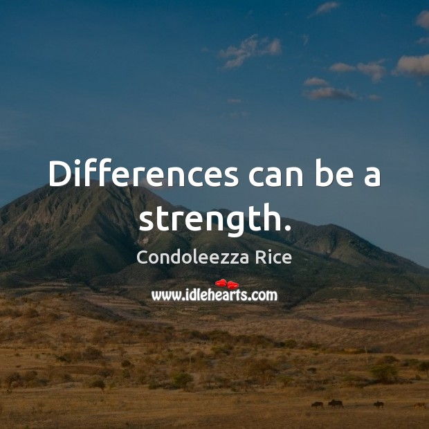 Differences can be a strength. Condoleezza Rice Picture Quote