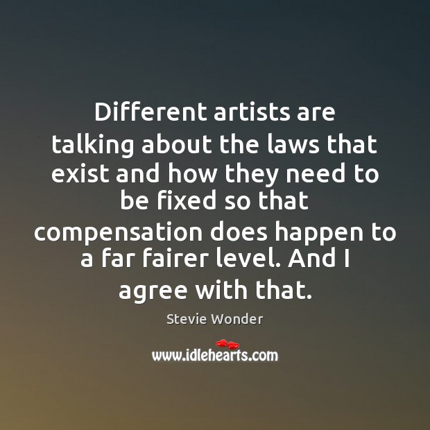 Different artists are talking about the laws that exist and how they Agree Quotes Image