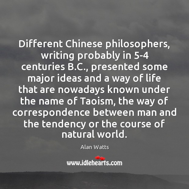 Different Chinese philosophers, writing probably in 5-4 centuries B.C., presented some Alan Watts Picture Quote