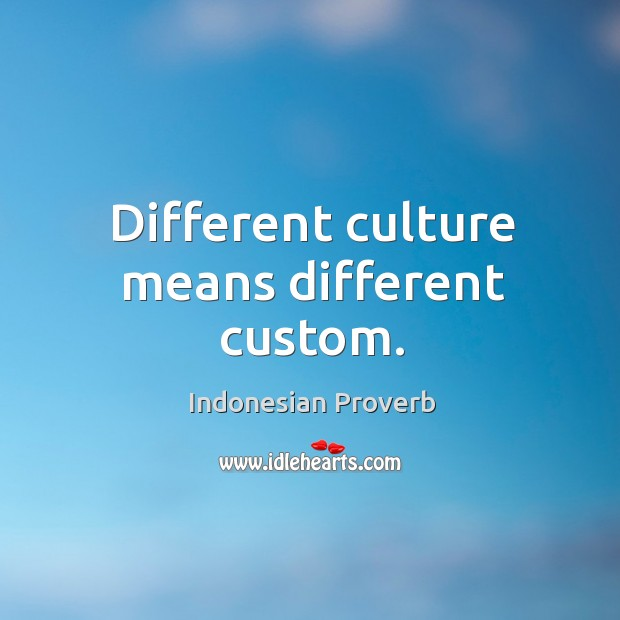 Different culture means different custom. Indonesian Proverbs Image