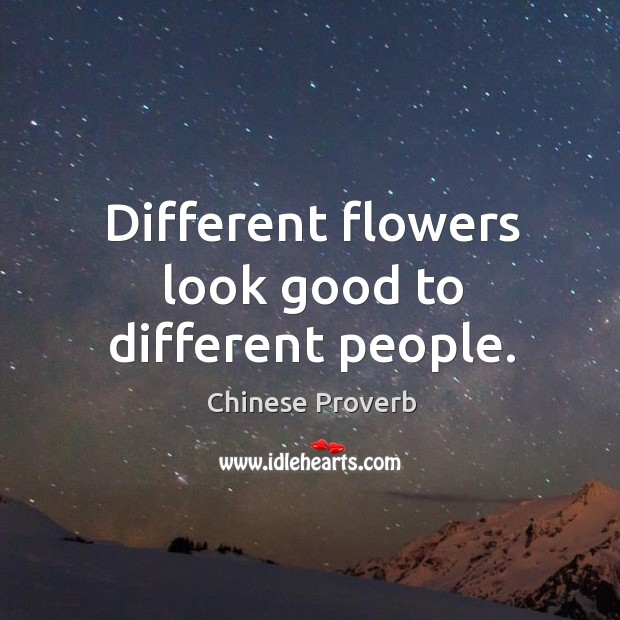 Different flowers look good to different people. Image