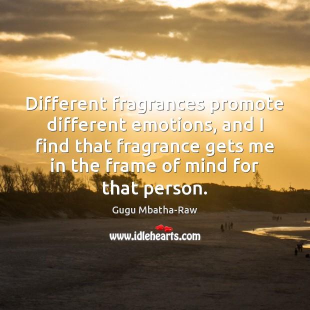 Different fragrances promote different emotions, and I find that fragrance gets me Image