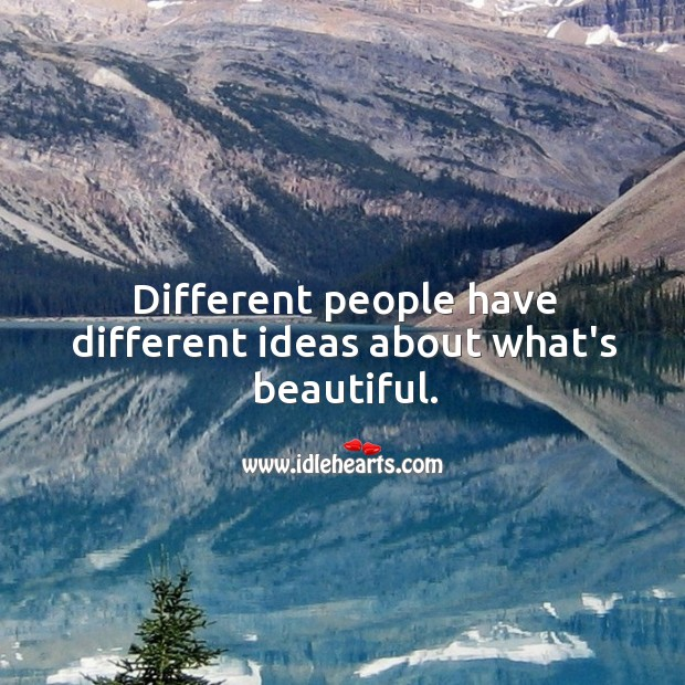 Different people have different ideas about what's beautiful. Image