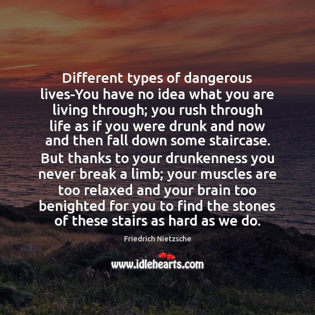 Different types of dangerous lives-You have no idea what you are living Friedrich Nietzsche Picture Quote