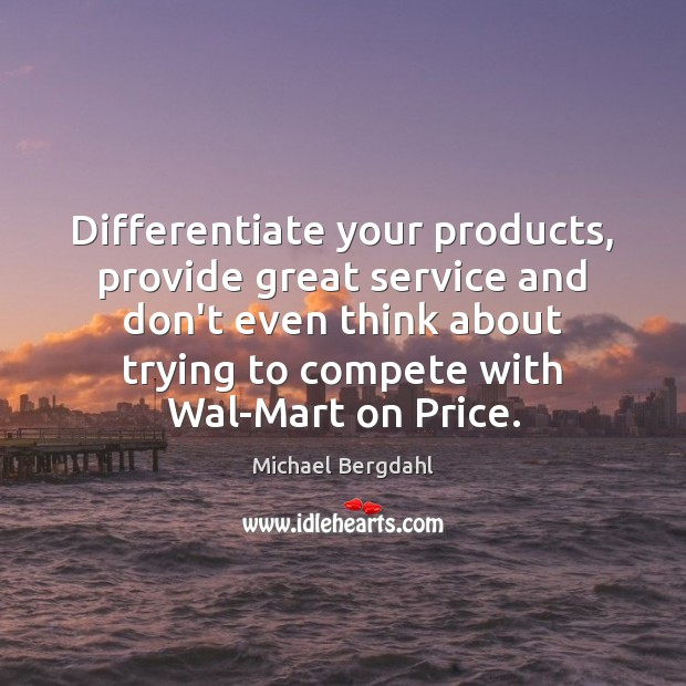 Image, Differentiate your products, provide great service and don't even think about trying