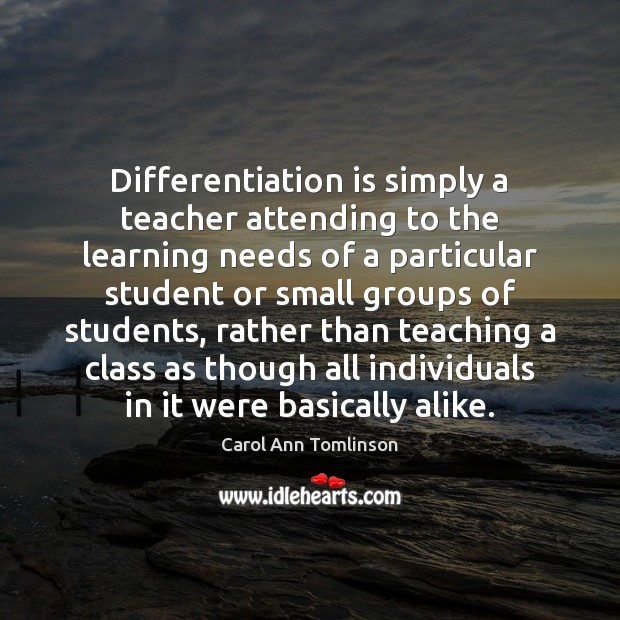 Differentiation is simply a teacher attending to the learning needs of a Image