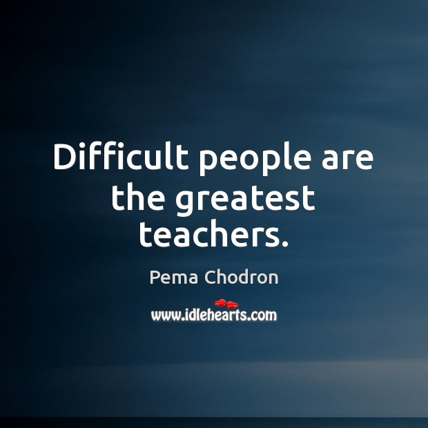 Image, Difficult people are the greatest teachers.