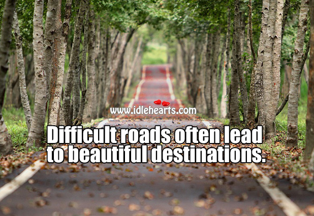 Image, Difficult roads often lead to beautiful destinations.